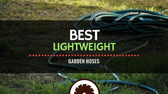 Best Lightweight Garden Hoses