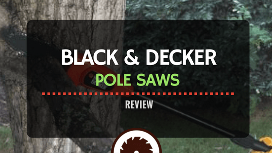 Black and Decker Pole Saws Review