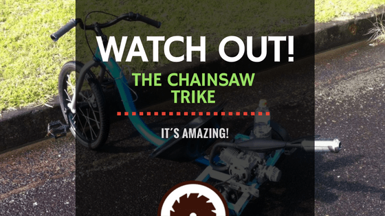 Watch Out It S The Amazing Chainsaw Trike Electrosawhq Com