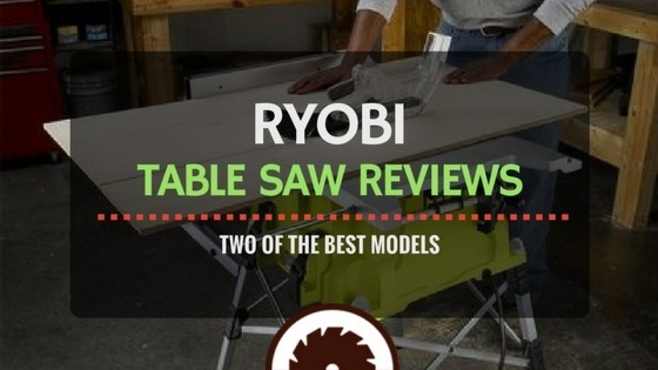 Ryobi Table Saw Reviews Two Of The Best Models
