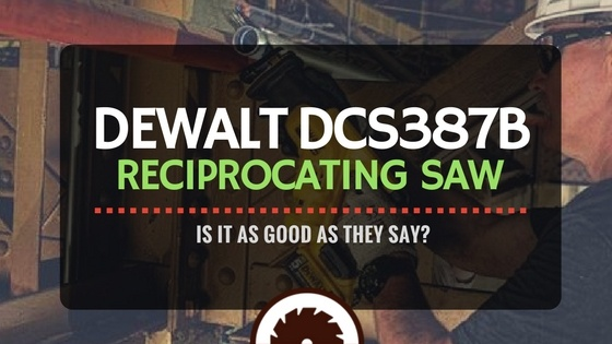 Dewalt DCS387B Reciprocating Saw