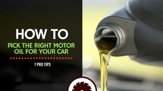 How to Pick the Right Motor Oil for Your Car 7 Pro Tips