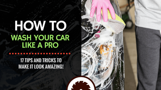 How to Wash Your Car Like a Pro: 17 Tips to Make it Look Amazing!