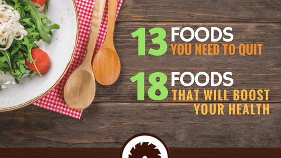 13 Foods You Need To Quit & 18 Foods That Will Boost Your Health