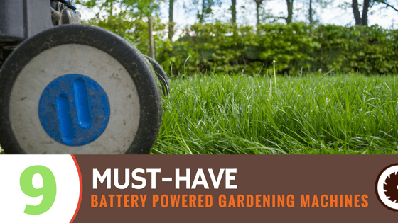 9 Must-Have Battery-Powered Gardening Machines