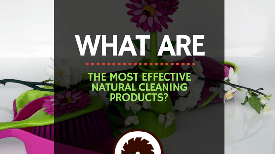 What are the Most Effective Natural Cleaning Products?