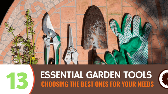 Choosing The Best Gardening Tools for Your Needs