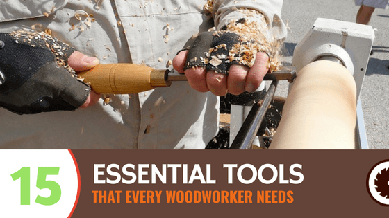 15 Tools Every Woodworker Needs